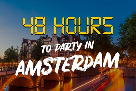 48 hours to party in Amsterdam